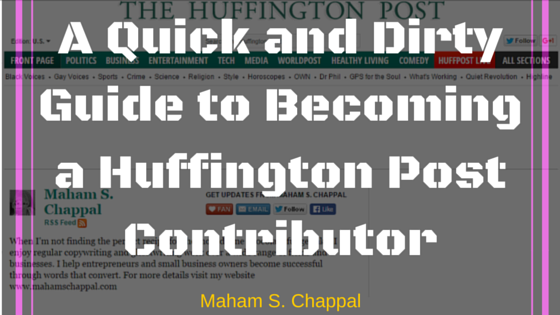 How to Become a Huffington Post Contributor – The Quick and Dirty Guide